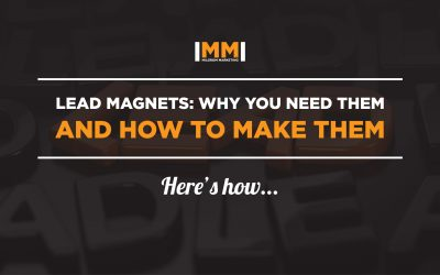 Lead Magnets: Why You Need Them (and How to Make Them)